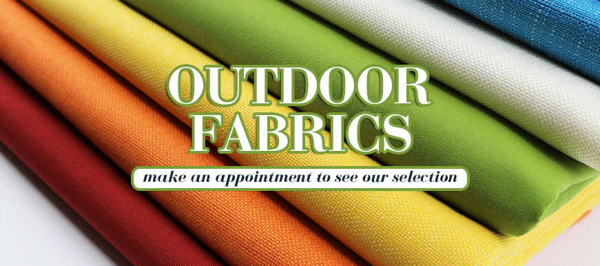 Outdoor Fabrics, Make an Appointment to See our Selection
